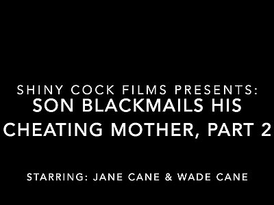 Son Blackmails His Cheating Mother, Part 2 - Shiny Dick Films